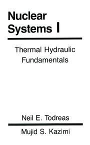 Nuclear Systems Volume I: Thermal Hydraulic Fundamentals