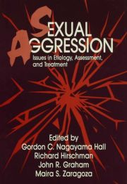Sexual Aggression: Issues In Etiology, Assessment And Treatment