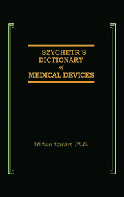 Szycher's Dictionary of Medical Devices