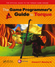 The Game Programmer's Guide to Torque: Under the Hood of the Torque Game Engine