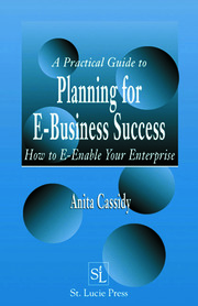 A Practical Guide to Planning for E-Business Success: How to E-enable Your Enterprise