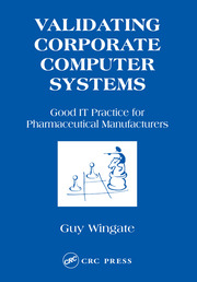 Validating Corporate Computer Systems: Good IT Practice for Pharmaceutical Manufacturers