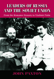 Leaders of Russia and the Soviet Union: From the Romanov Dynasty to Vladimir Putin