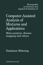 Computer Assisted Analysis of Mixtures and Applications: Meta Analysis, Disease Mapping, and Others