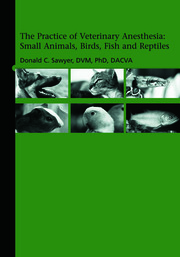 The Practice of Veterinary Anesthesia: Small Animals, Birds, Fish and Reptiles