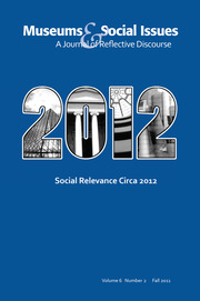 Social Relevance Circa 2012: Museums & Social Issues 6:2 Thematic Issue