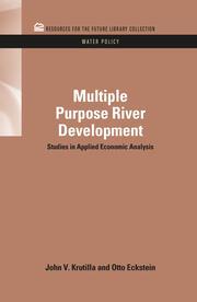Multiple Purpose River Development: Studies in Applied Economic Analysis