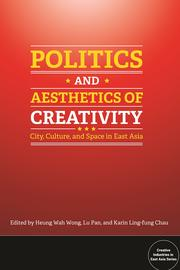 Politics and Aesthetics of Creativity: City, Culture and Space in East Asia