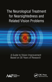 The Neurological Treatment for Nearsightedness and Related Vision Problems: A Guide to Vision Improvement Based on 30 Years of Research