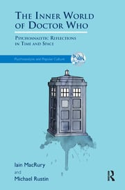 The Inner World of Doctor Who: Psychoanalytic Reflections in Time and Space