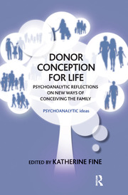 Donor Conception for Life: Psychoanalytic Reflections on New Ways of Conceiving the Family