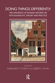 Doing Things Differently: The Influence of Donald Meltzer on Psychoanalytic Theory and Practice