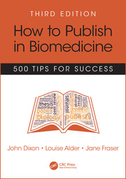 How to Publish in Biomedicine: 500 Tips for Success, Third Edition