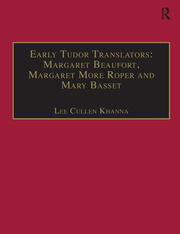 Early Tudor Translators: Margaret Beaufort, Margaret More Roper and Mary Basset: Printed Writings 1500–1640: Series I, Part Two, Volume 4