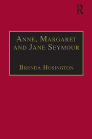 Anne, Margaret and Jane Seymour: Printed Writings 1500–1640: Series I, Part Two, Volume 6