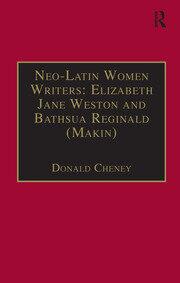 Neo-Latin Women Writers: Elizabeth Jane Weston and Bathsua Reginald (Makin): Printed Writings 1500–1640: Series I, Part Two, Volume 7