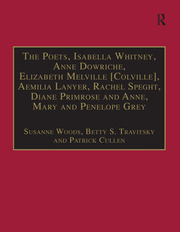 The Poets, Isabella Whitney, Anne Dowriche, Elizabeth Melville [Colville], Aemilia Lanyer, Rachel Speght, Diane Primrose and Anne, Mary and Penelope Grey: Printed Writings 1500–1640: Series I, Part Two, Volume 10