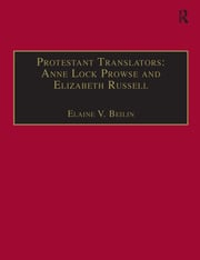 Protestant Translators: Anne Lock Prowse and Elizabeth Russell: Printed Writings 1500–1640: Series I, Part Two, Volume 12
