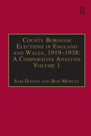 County Borough Elections in England and Wales, 1919–1938: A Comparative Analysis: Volume 1: Barnsley - Bournemouth