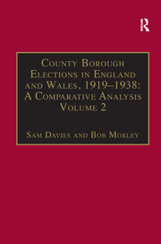 County Borough Elections in England and Wales, 1919–1938: A Comparative Analysis: Volume 2: Bradford - Carlisle