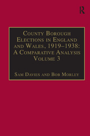 County Borough Elections in England and Wales, 1919–1938: A Comparative Analysis: Volume 2: Chester to East Ham