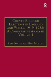 County Borough Elections in England and Wales, 1919–1938: A Comparative Analysis: Volume 4: Exeter - Hull
