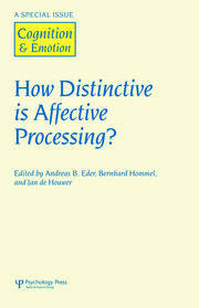 How Distinctive is Affective Processing?: A Special Issue of Cognition and Emotion