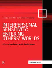 Interpersonal Sensitivity: Entering Others' Worlds: A Special Issue of Social Neuroscience