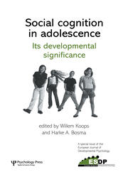 Social Cognition in Adolescence: Its Developmental Significance: A Special Issue of the European Journal of Developmental Psychology