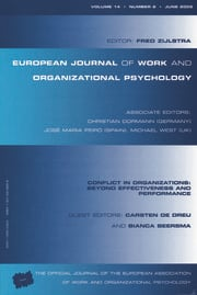 Conflict in Organizations: Beyond Effectiveness and Performance: A Special Issue of the European Journal of Work and Organizational Psychology