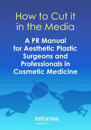 How to Cut it in the Media: A PR Manual for Aesthetic Plastic Surgeons and Professionals in Cosmetic Medicine