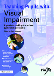 Teaching Pupils with Visual Impairment: A Guide to Making the School Curriculum Accessible