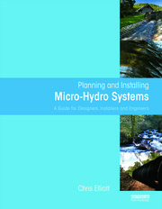 Planning and Installing Micro-Hydro Systems: A Guide for Designers, Installers and Engineers