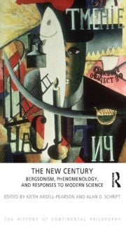 The New Century: Bergsonism, Phenomenology and Responses to Modern Science