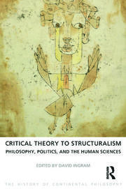 Critical Theory to Structuralism: Philosophy, Politics and the Human Sciences
