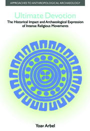 Ultimate Devotion: The Historical Impact and Archaeological Expression of Intense Religious Movements