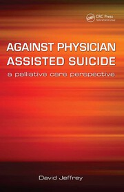 Against Physician Assisted Suicide: A Palliative Care Perspective