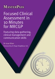 Focused Clinical Assessment in 10 Minutes for MRCGP: Featuring Data-Gathering, Clinical Management and Communication Skills