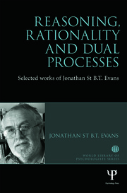 Reasoning, Rationality and Dual Processes: Selected works of Jonathan St B.T. Evans