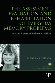 The Assessment, Evaluation and Rehabilitation of Everyday Memory Problems: Selected papers of Barbara A. Wilson