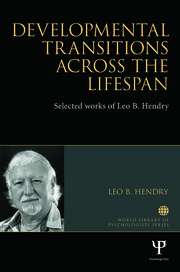 Developmental Transitions across the Lifespan: Selected works of Leo B. Hendry