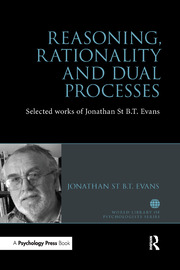 Reasoning, Rationality and Dual Processes: Selected Works of Jonathan St B T Evans
