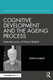 Cognitive Development and the Ageing Process: Selected works of Patrick Rabbitt