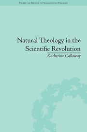 Natural Theology in the Scientific Revolution: God's Scientists