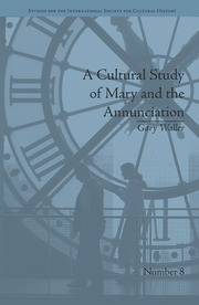 A Cultural Study of Mary and the Annunciation: From Luke to the Enlightenment