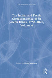 The Indian and Pacific Correspondence of Sir Joseph Banks, 1768–1820, Volume 6