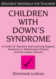 Children with Down's Syndrome: A guide for teachers and support assistants in mainstream primary and secondary schools