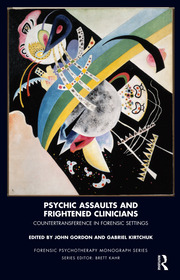 Psychic Assaults and Frightened Clinicians: Countertransference in Forensic Settings