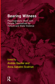 Bearing Witness: Psychoanalytic Work with People Traumatised by Torture and State Violence