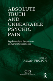 Absolute Truth and Unbearable Psychic Pain: Psychoanalytic Perspectives on Concrete Experience